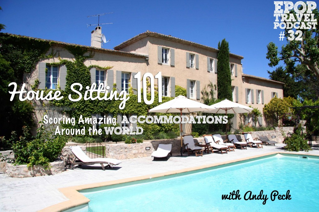 EPoP 032: Housesitting 101- Scoring Amazing Accommodations Around the World with Andy Peck