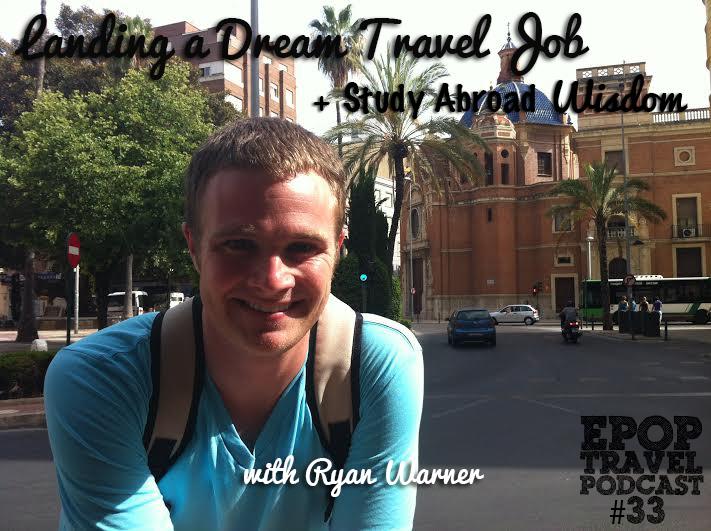 EPoP 033: Landing a Dream Travel Job + Study Abroad Wisdom with Ryan Warner