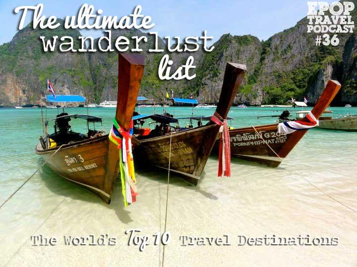 EPoP 036: The Ultimate Wanderlust List- The World's Top 10 Travel Destinations