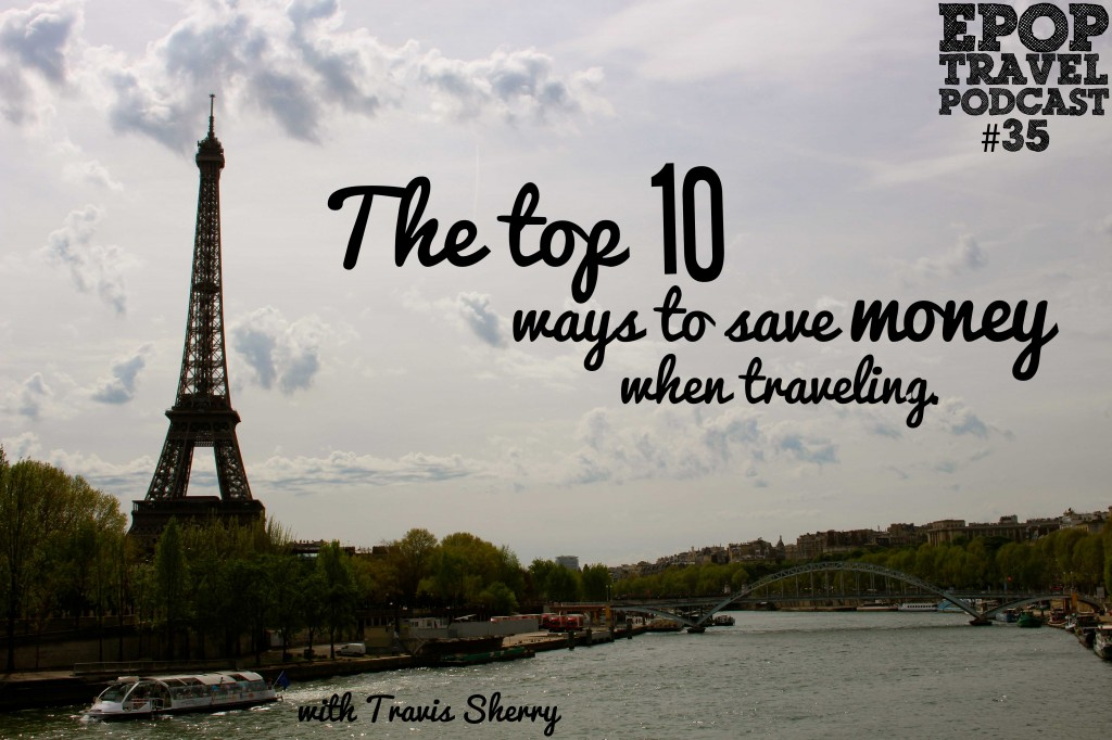EPoP 035: The Top 10 Ways To Save Money When Traveling