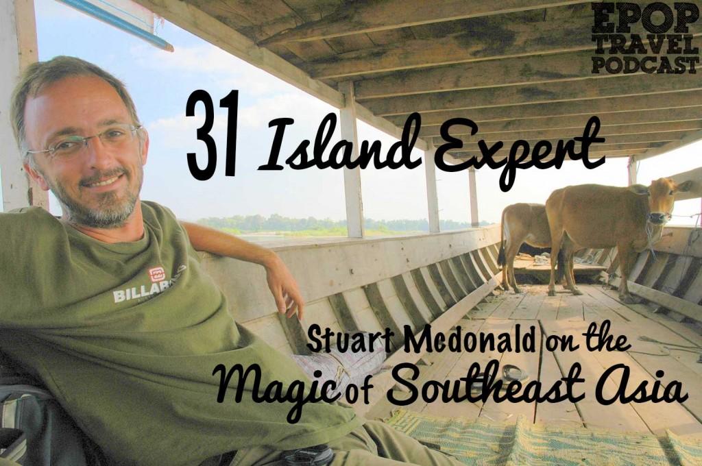 EPoP 034: 31 Island Expert Stuart McDonald on the Magic of Southeast Asia