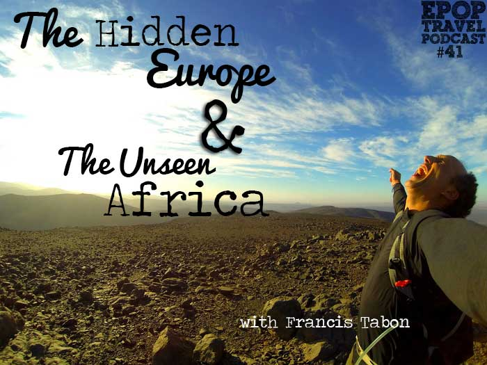 EPoP 041: The Hidden Europe and the Unseen Africa with Francis Tapon
