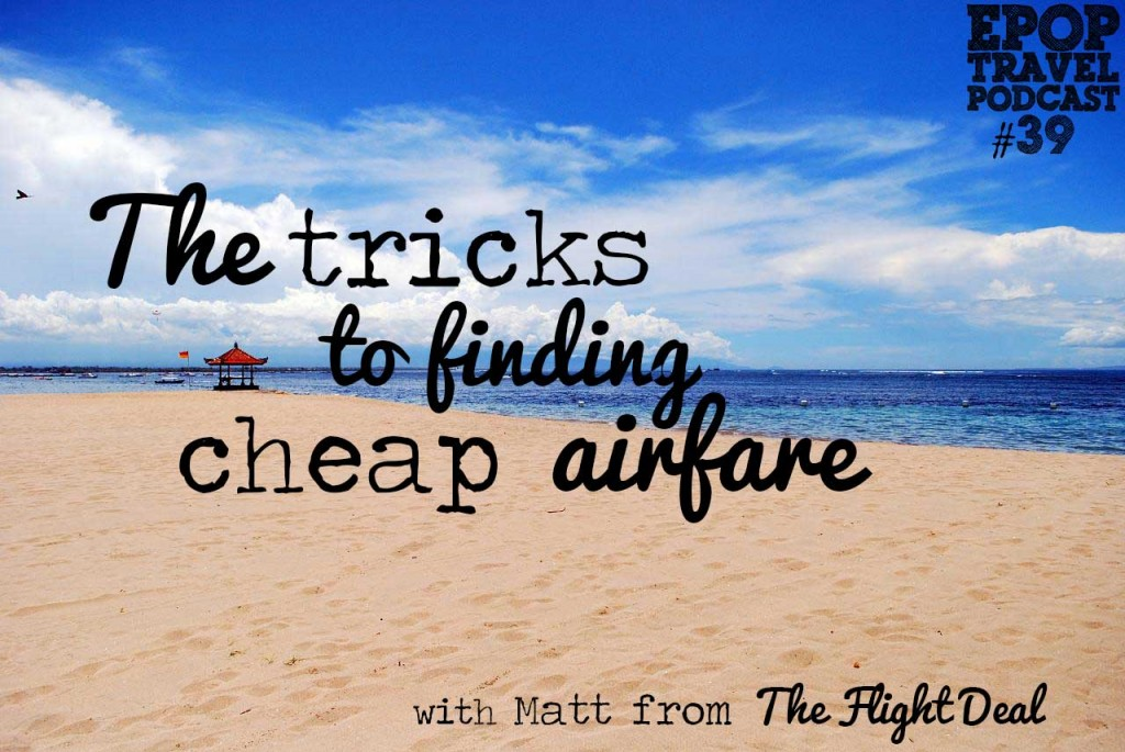 EPoP 039: The Tricks to Finding Cheap Airfare with Matt from the Flight Deal