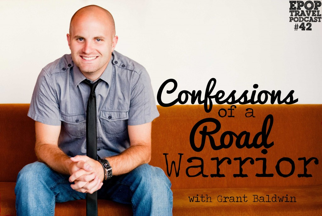 EPoP 042: Confessions of a Road Warrior with Grant Baldwin