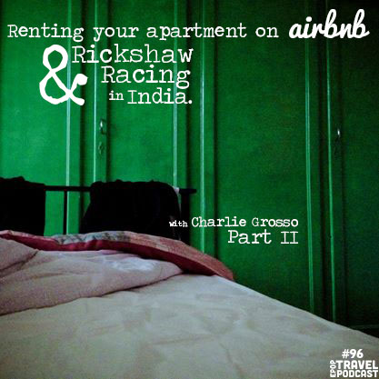 Renting Your Apartment on AirBnB & Rickshaw Racing in India