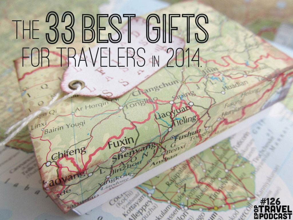 The 33 Best Gifts For Travelers, 2014 (Podcast)