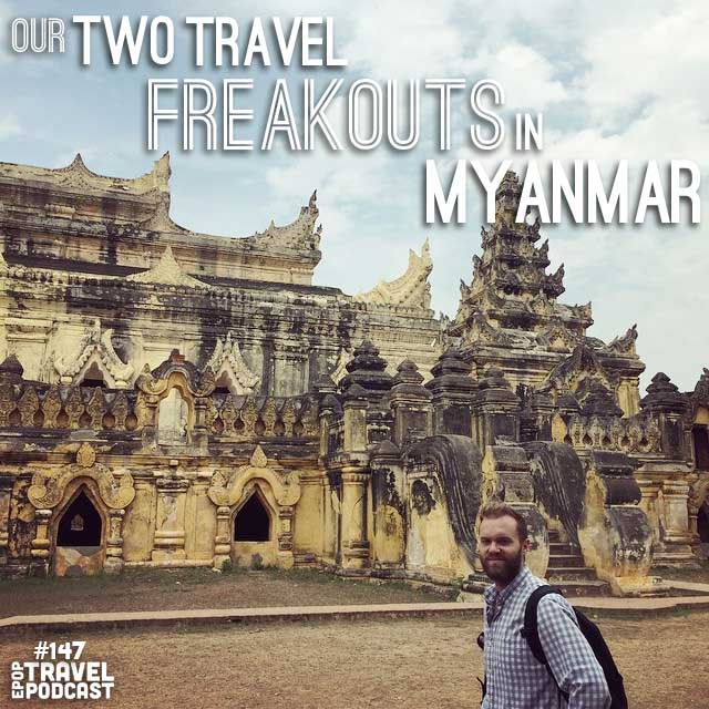 Our Two Travel Freakouts in Myanmar