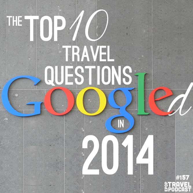 The Top 10 Travel Questions Googled in 2014
