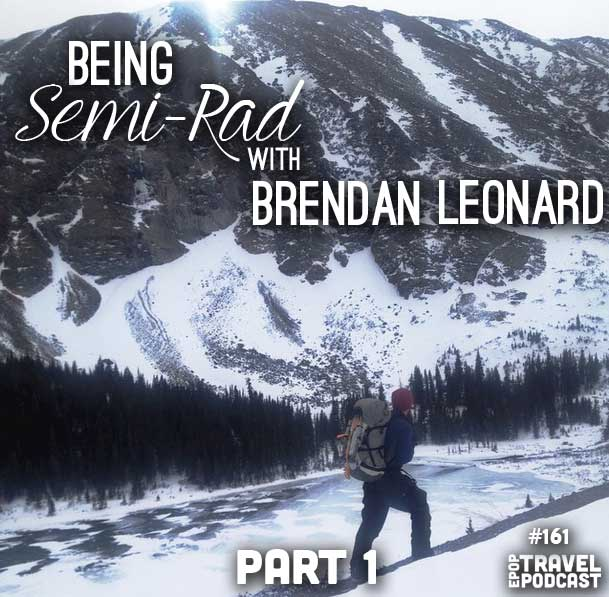 Being Semi-Rad with Brendan Leonard, Part 1