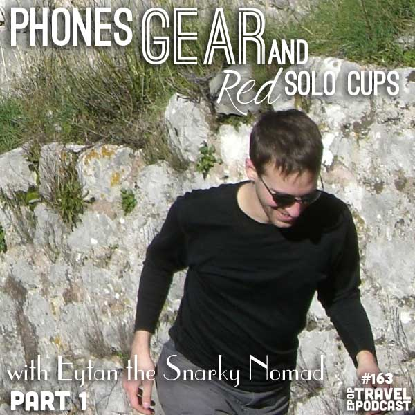 Phones, Gear, and Red Solo Cups with Eytan the Snarky Nomad, Part 1