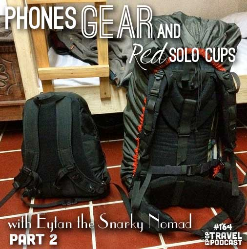 Phones, Gear, and Red Solo Cups with Eytan the Snarky Nomad, Part 2
