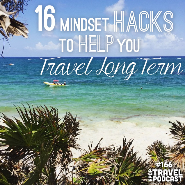 16 Mindset Hacks to Help You Travel Long Term