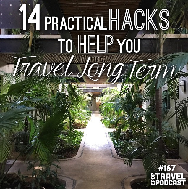14 Practical Hacks to Help You Travel Long Term