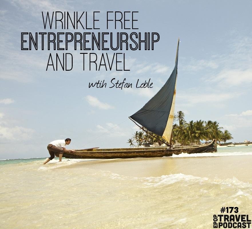Wrinkle Free Entrepreneurship & Travel with Stefan Loble of Bluffworks, Part 2