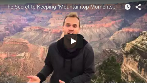 "The Secret to Keeping ""Mountaintop Moments"" Alive"