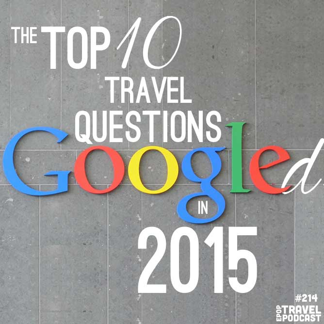 Top 10 Travel Questions Googled in 2015
