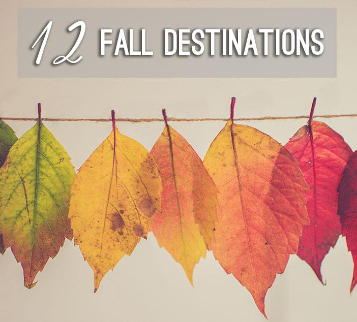 Top 12 Fall Destinations