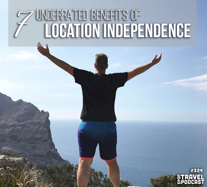 The 7 Underrated Benefits of Location Independence