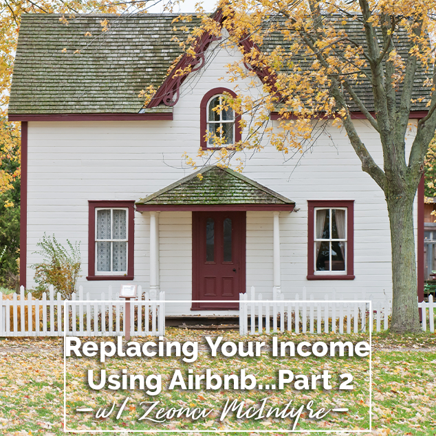 Part 2: Replace Your Income Using Airbnb with Zeona McIntyre