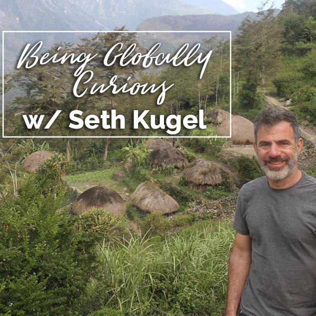Being Globally Curious with Seth Kugel