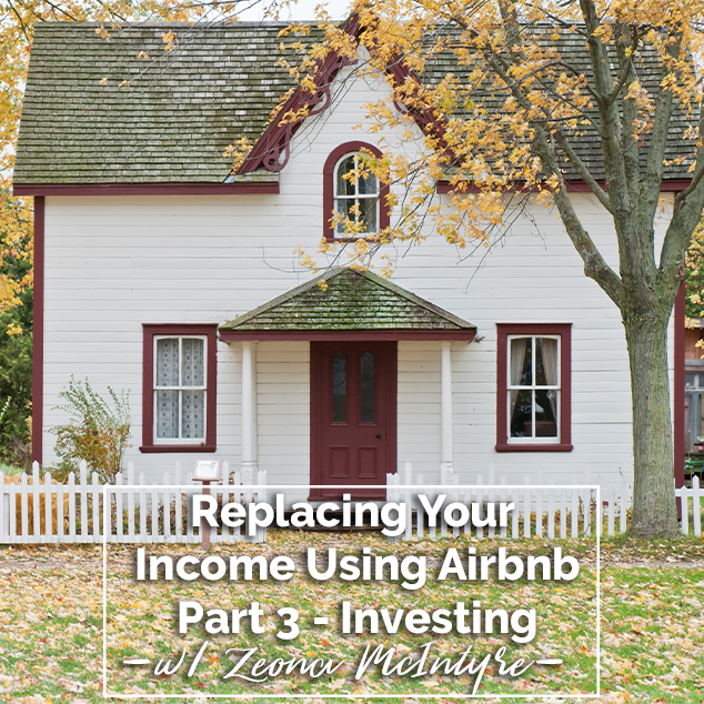 Extra Pack Of Peanuts Podcast 383 Replacing Your Income Using Airbnb with Zeona McIntyre – Part 3 Investing