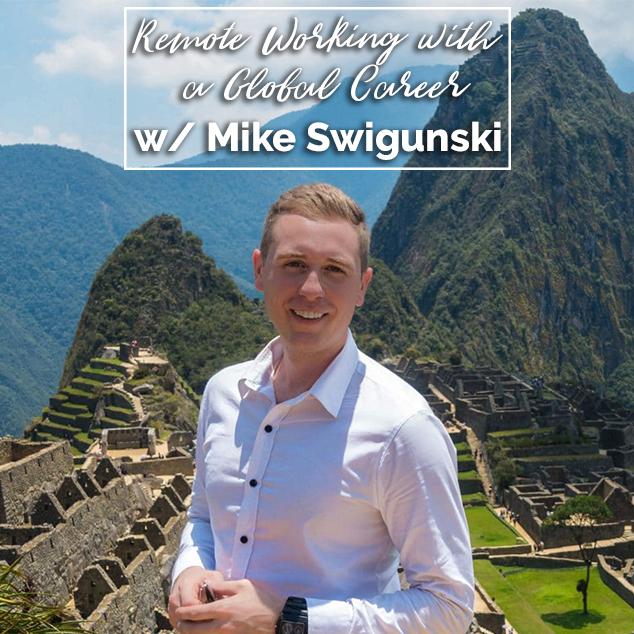 Remote Working With A Global Career w/ Mike Swigunski