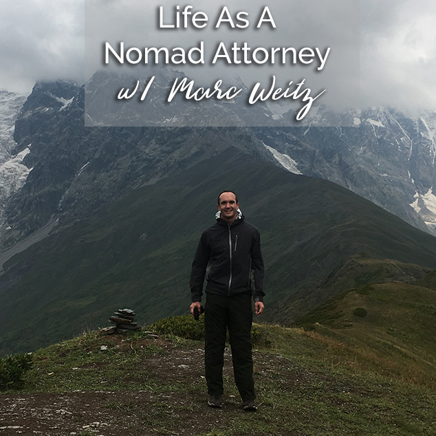 Life As A Nomad Attorney w/ Marc Weitz
