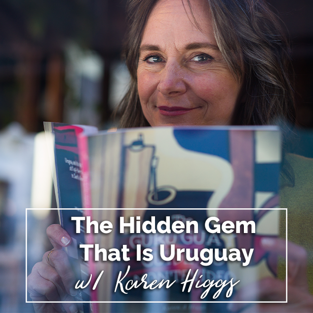 The Hidden Gem That Is Uruguay w/ Karen Higgs