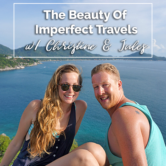 The Beauty Of Imperfect Travels w/ Christine & Jules