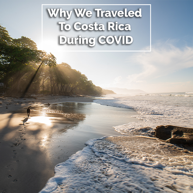 Why We Traveled To Costa Rica During COVID